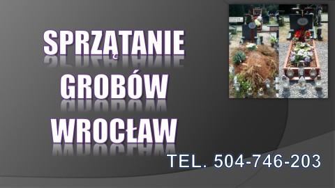 Sprzątanie grobu, Opieka nad grobem t.504746203. Cmentarz ,Grabiszyn, Osobowice, Kiełczów, Osobowicki, Kiełczowska,