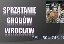 Sprzątanie grobu, Opieka nad grobem Cmentarz ,Grabiszyn, Osobowice, Kiełczów,