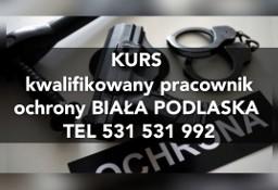 Kurs Kwalifikowany Pracownik Ochrony Szkolenie  Ochrona  POF  Biała Podlaska