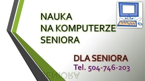 Dla seniora Indywidualna nauka obsługi komputera, smartfona, tel. 504-746-203. Kurs komputerowy, pomoc i korepetycje, cena