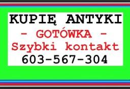 KUPIĘ ANTYKI / STAROCIE / DZIEŁA SZTUKI - GOTÓWKA - NAJLEPSZE CENY - ZADZWOŃ !!!