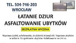 Naprawa dziur w jezdni, tel. 504-746-203, Wrocław. Uzupełnienie ubytków asfaltem, łatanie dziur.
