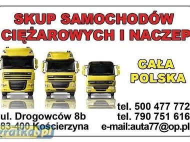 Odkupimy Każdy Samochód Ciężarowy Cała Polska TEL 500477772-2