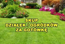 SKUP DZIAŁEK / SKUP OGRÓDKÓW / SKUP OGRODÓW / SKUP DOMKÓW  ŚLĄSK / ŻORY