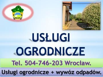 Usługi ogrodnicze, Wrocław, tel.504746203, sprzątanie działki, koszenie trawy, karczowanie, przycięcie gałęzi, żywopłotu