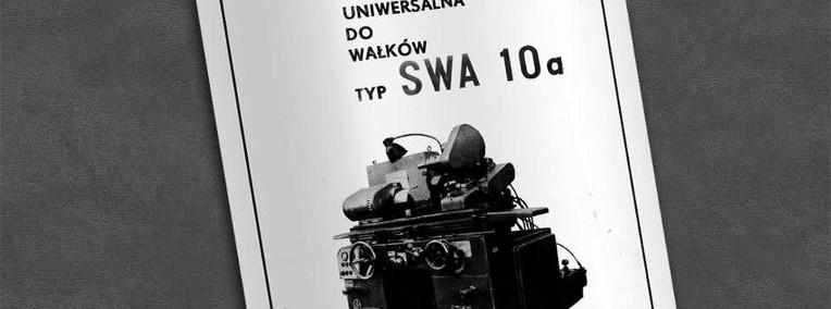 Instrukcja DTR: Szlifierka SWA-10a, SWA 10a-1