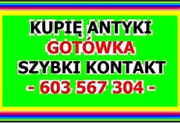 KUPIĘ ANTYKI - S k u p u j ę ~ A n t y k i - płacę Gotówką - NAJLEPSZE CENY !!!