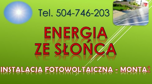 Cena paneli słonecznych, tel. 504-746-203.  Panele fotowoltaiczne,  montaż,  Instalacja fotowoltaiczna. Dofinansowanie i dotacja do prądu