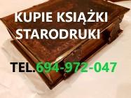 KUPIE ANTYCZNE KSIĄŻKI-STARODRUKI,MAPY,ALBUMY TELEFON 694972047