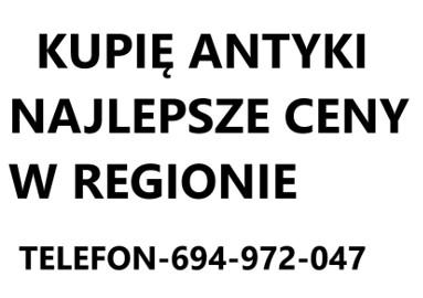 KUPIĘ ANTYKI NAJLEPSZE CENY W REGIONIE TELEFON 694-972-047