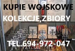 KUPIE WOJSKOWE STARE KOLEKCJE, ZBIORY- TELEFON 694-972-047