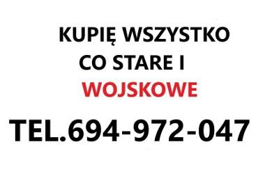 KUPIE WSZYSTKO CO STARE I WOJSKOWE POLSKIE I ZAGRANICZNE TELEFON 694972047