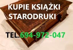 KUPIE ANTYCZNE KSIĄŻKI,STARODRUKI,BIBLIE,MAPY TELEFON 694972047