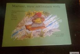 ,,Mariusz, mysz zaklinająca wodę. Nieprawdopodobne historie dla mały