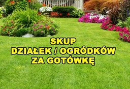 SKUP DZIAŁEK / SKUP OGRÓDKÓW / SKUP OGRODÓW / SKUP DOMKÓW  ŚLĄSK / KŁOBUCK