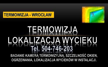 Kamera termowizyjna, Wrocław, tel. 504-746-203, lokalizacja wycieku, pękniętej rury, sprawdzenie ogrzewania podłogowego, pomiar termowizja